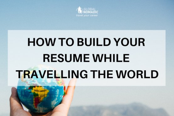 How to Build Your Resume While Travelling the World